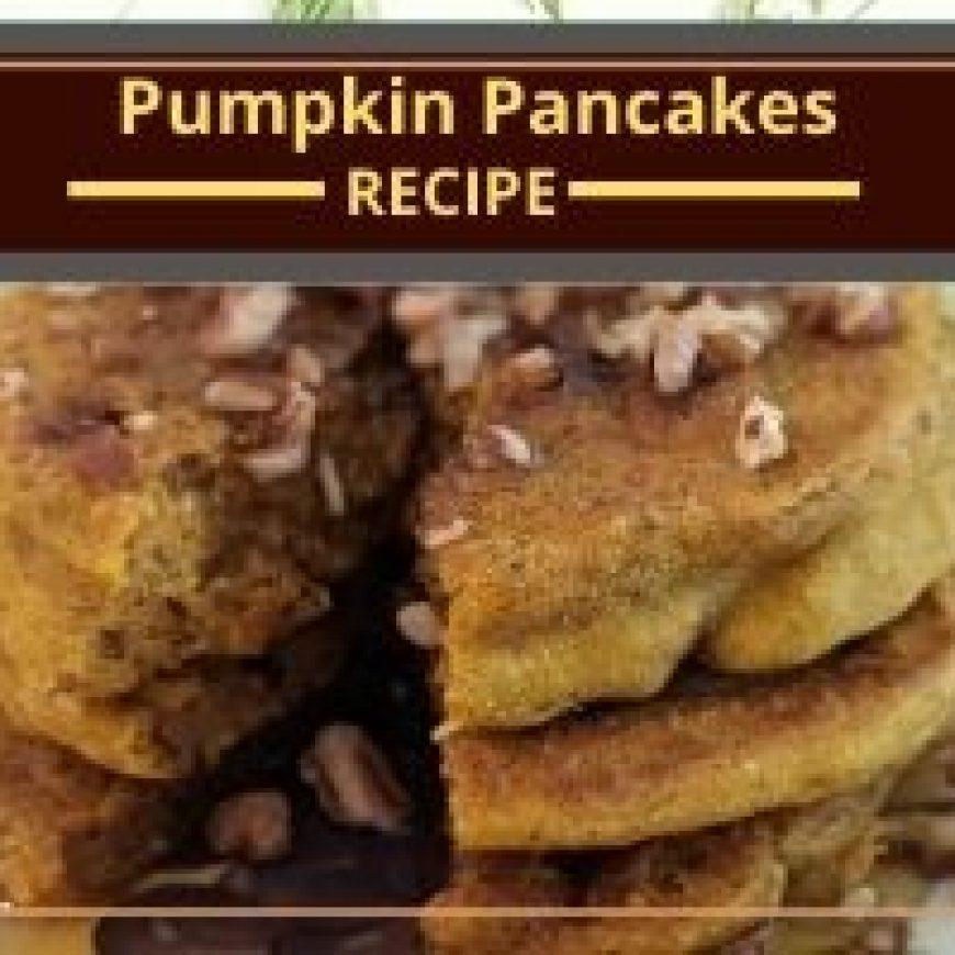 Hearty Healthy Pumpkin Pancakes